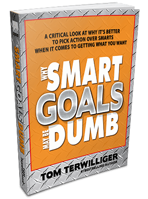 Why Smart Goals May Be Dumb | Tom Terwilliger